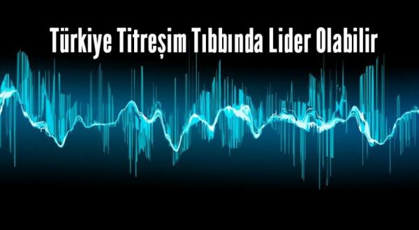 Türkiye titreşim tıbbında bir marka olabilir